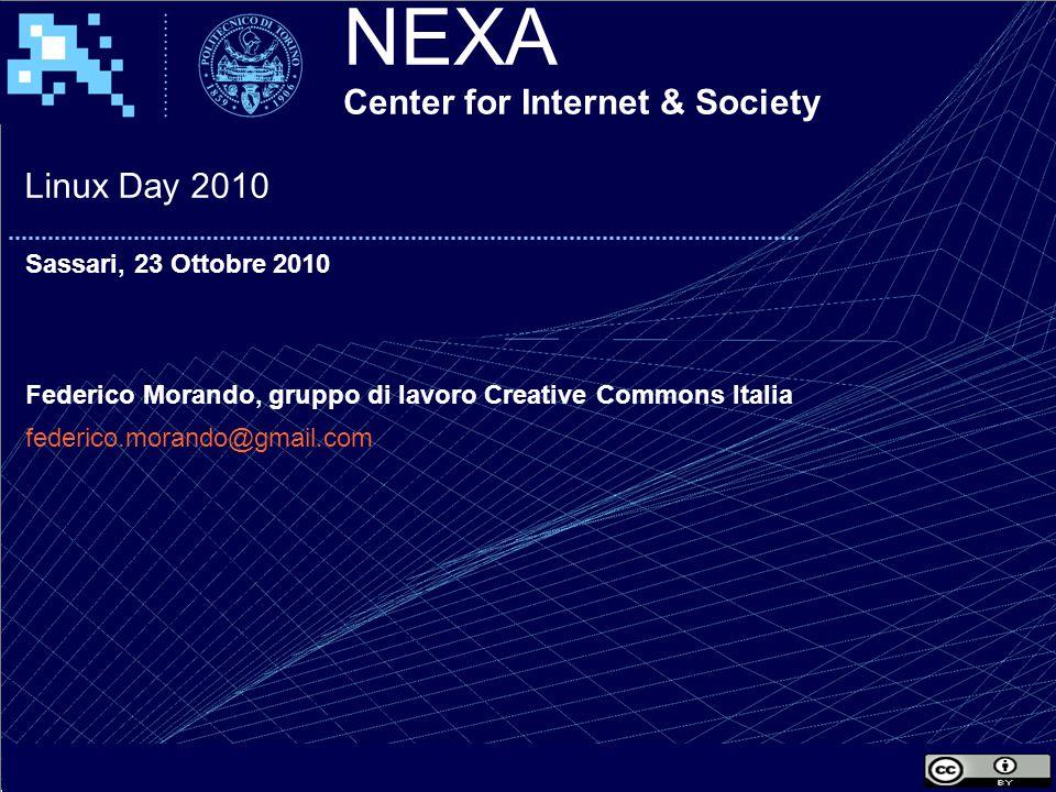 NEXA Center for Internet & Society Linux Day 2010 Sassari, 23 Ottobre 2010 Federico Morando, gruppo di lavoro Creative Commons Italia federico.morando