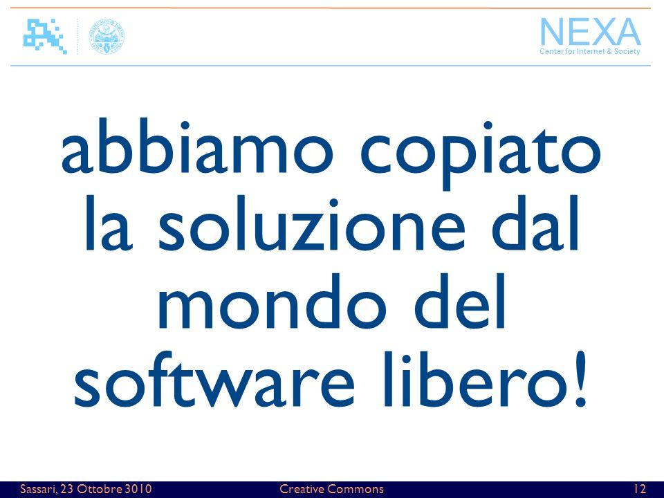 NEXA Center for Internet & Society Creative Commons12Sassari, 23 Ottobre 3010 abbiamo copiato la soluzione dal mondo del software libero!
