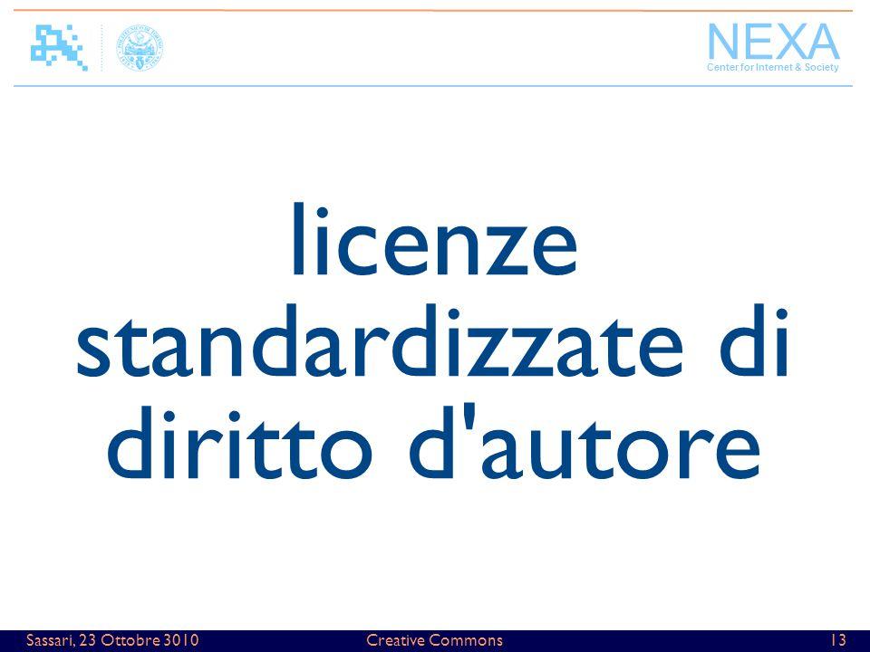 NEXA Center for Internet & Society Creative Commons13Sassari, 23 Ottobre 3010 licenze standardizzate di diritto d'autore