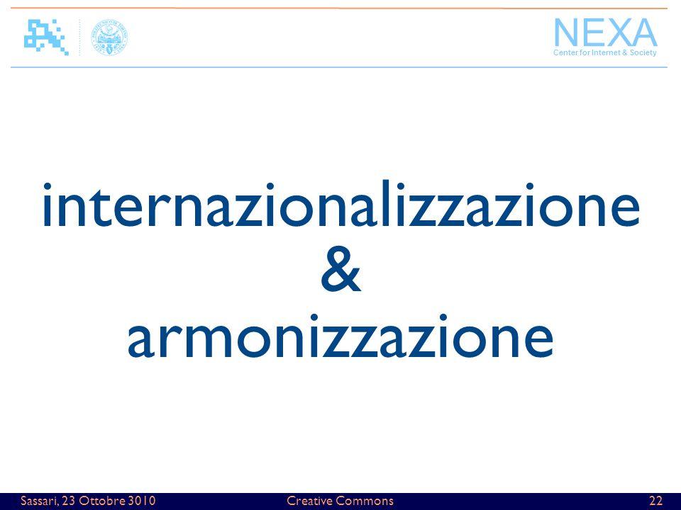 NEXA Center for Internet & Society Creative Commons22Sassari, 23 Ottobre 3010 internazionalizzazione & armonizzazione