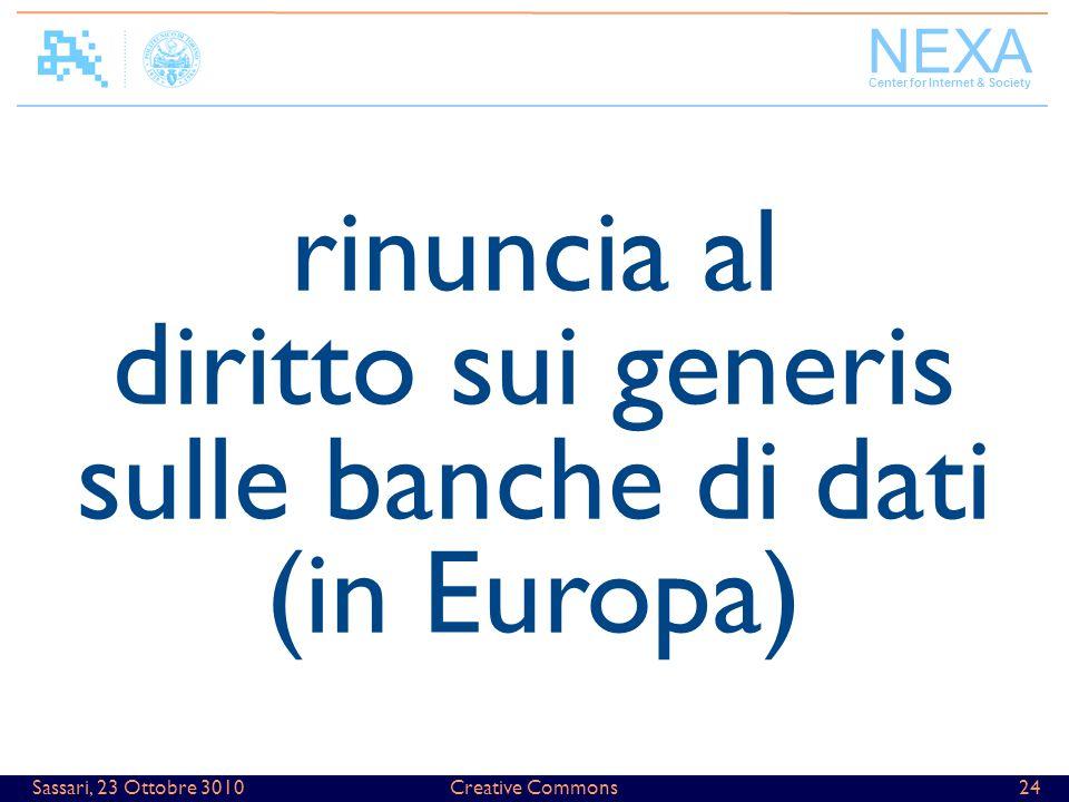 NEXA Center for Internet & Society Creative Commons24Sassari, 23 Ottobre 3010 rinuncia al diritto sui generis sulle banche di dati (in Europa)