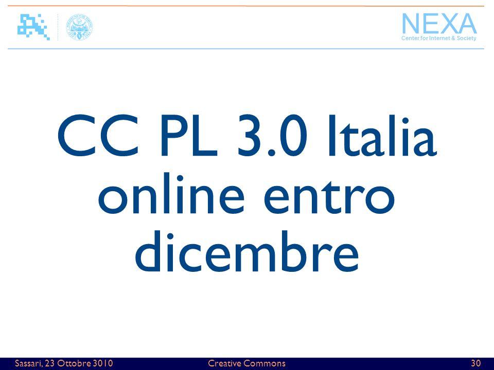 NEXA Center for Internet & Society Creative Commons30Sassari, 23 Ottobre 3010 CC PL 3.0 Italia online entro dicembre
