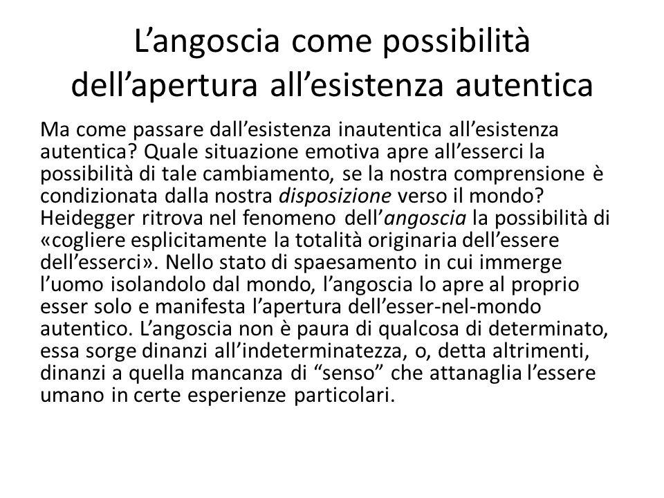 L'angoscia come possibilità dell'apertura all'esistenza autentica Ma come passare dall'esistenza inautentica all'esistenza autentica.