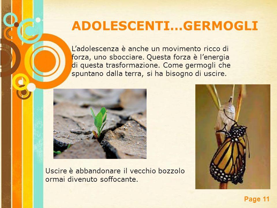 Free Powerpoint Templates Page 11 L'adolescenza è anche un movimento ricco di forza, uno sbocciare. Questa forza è l'energia di questa trasformazione.