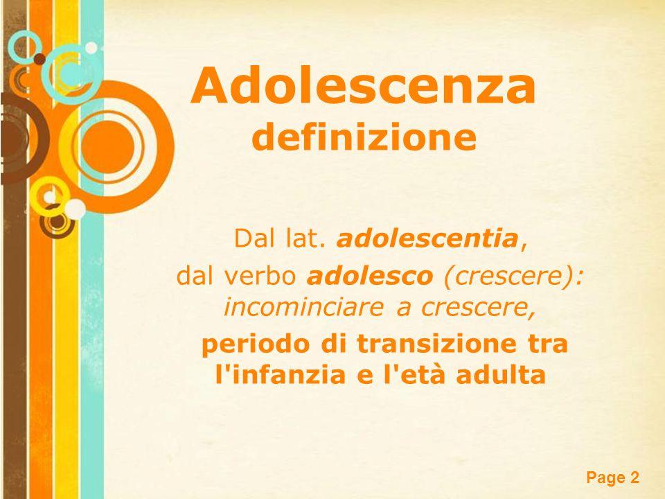 Free Powerpoint Templates Page 2 Adolescenza definizione Dal lat. adolescentia, dal verbo adolesco (crescere): incominciare a crescere, periodo di tra