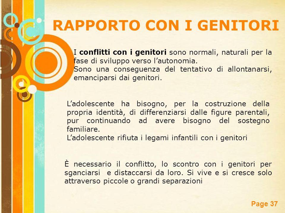 Free Powerpoint Templates Page 37 RAPPORTO CON I GENITORI I conflitti con i genitori sono normali, naturali per la fase di sviluppo verso l'autonomia.