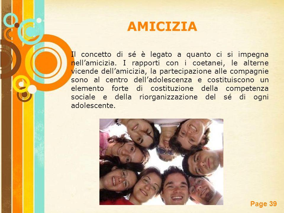 Free Powerpoint Templates Page 39 Il concetto di sé è legato a quanto ci si impegna nell'amicizia. I rapporti con i coetanei, le alterne vicende dell'