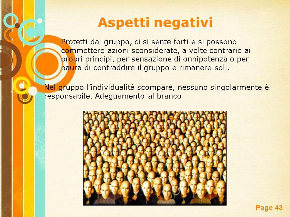 Free Powerpoint Templates Page 43 Aspetti negativi Protetti dal gruppo, ci si sente forti e si possono commettere azioni sconsiderate, a volte contrar