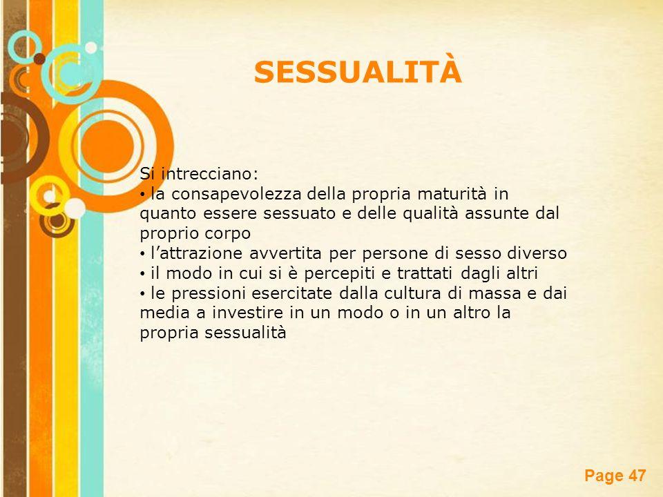 Free Powerpoint Templates Page 47 SESSUALITÀ Si intrecciano: la consapevolezza della propria maturità in quanto essere sessuato e delle qualità assunt