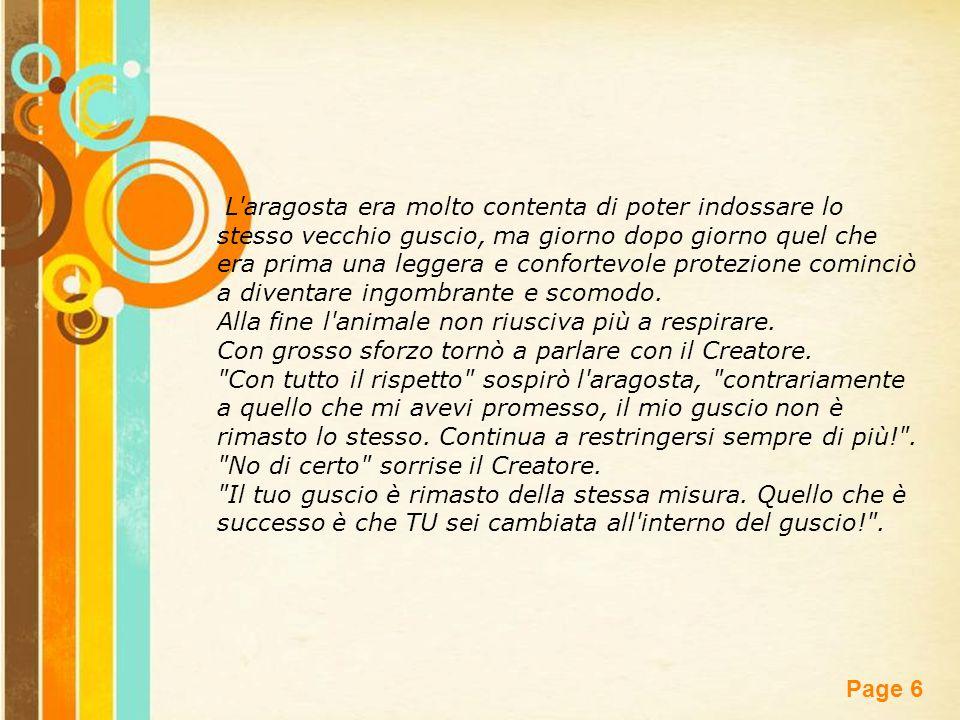 Free Powerpoint Templates Page 7 Il Creatore continuò: Vedi, tutto cambia, continuamente.