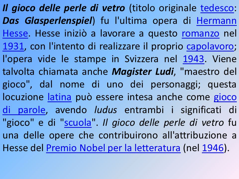 Il gioco delle perle di vetro (titolo originale tedesco: Das Glasperlenspiel) fu l'ultima opera di Hermann Hesse. Hesse iniziò a lavorare a questo rom