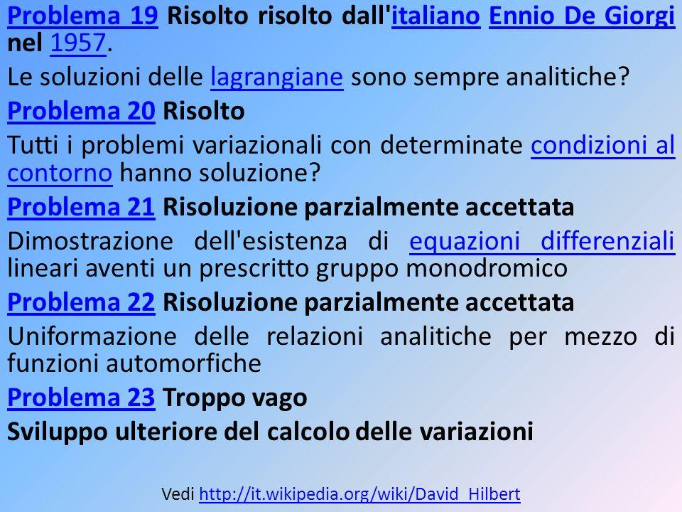 Problema 19Problema 19 Risolto risolto dall'italiano Ennio De Giorgi nel 1957.italianoEnnio De Giorgi1957 Le soluzioni delle lagrangiane sono sempre a