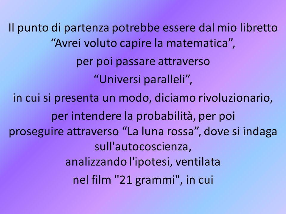 """Il punto di partenza potrebbe essere dal mio libretto """"Avrei voluto capire la matematica"""", per poi passare attraverso """"Universi paralleli"""", in cui si"""