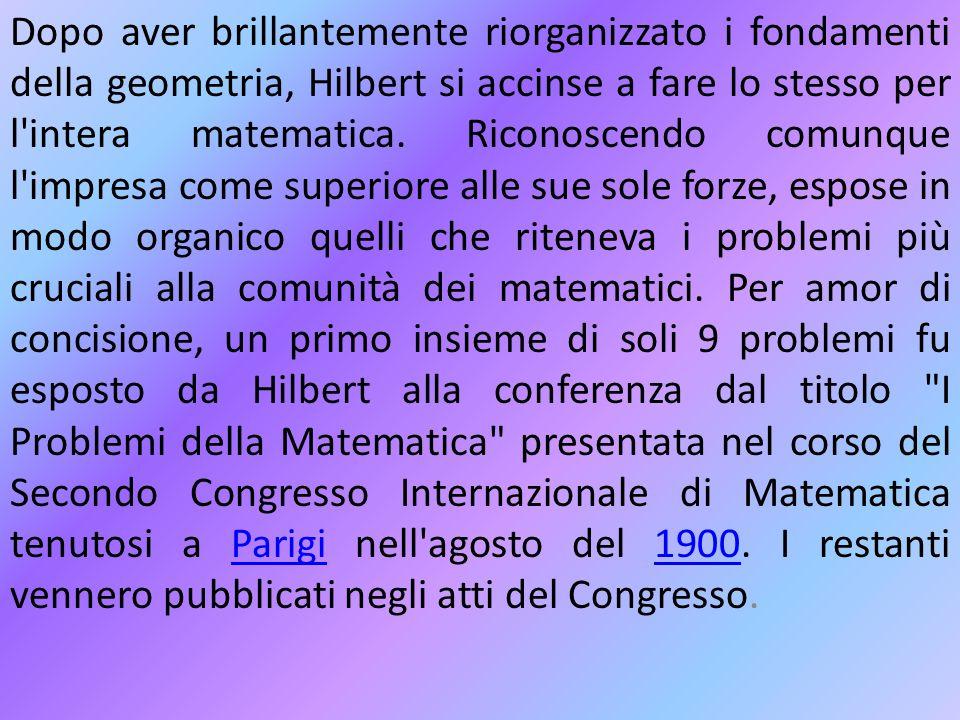 Dopo aver brillantemente riorganizzato i fondamenti della geometria, Hilbert si accinse a fare lo stesso per l'intera matematica. Riconoscendo comunqu