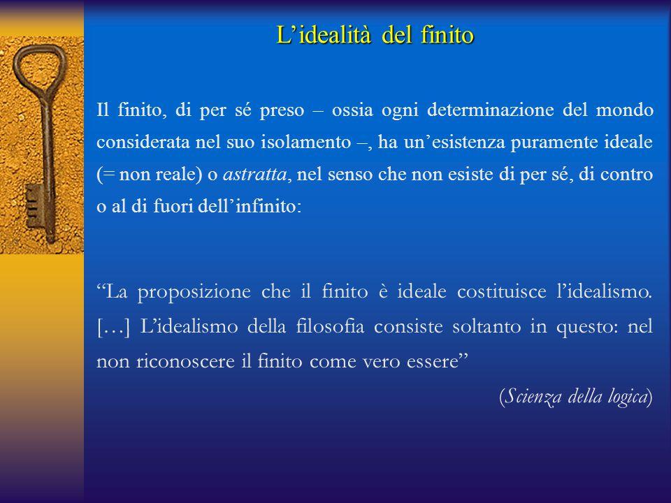 """""""La proposizione che il finito è ideale costituisce l'idealismo. […] L'idealismo della filosofia consiste soltanto in questo: nel non riconoscere il f"""