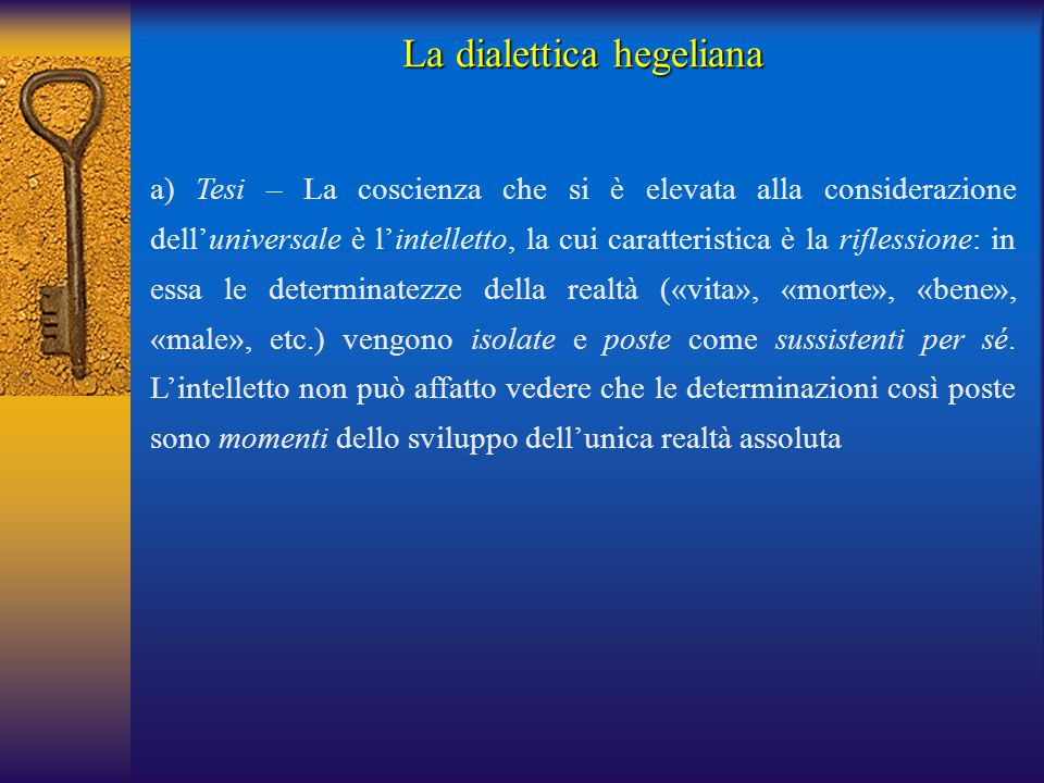 La dialettica hegeliana a) Tesi – La coscienza che si è elevata alla considerazione dell'universale è l'intelletto, la cui caratteristica è la rifless