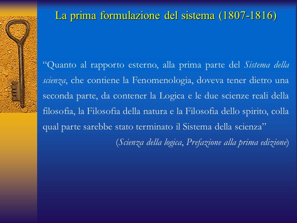 """La prima formulazione del sistema (1807-1816) """"Quanto al rapporto esterno, alla prima parte del Sistema della scienza, che contiene la Fenomenologia,"""