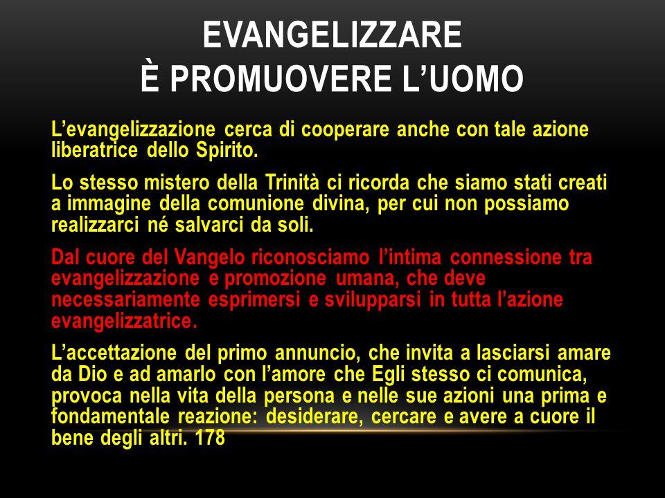 EVANGELIZZARE È PROMUOVERE L'UOMO L'evangelizzazione cerca di cooperare anche con tale azione liberatrice dello Spirito. Lo stesso mistero della Trini