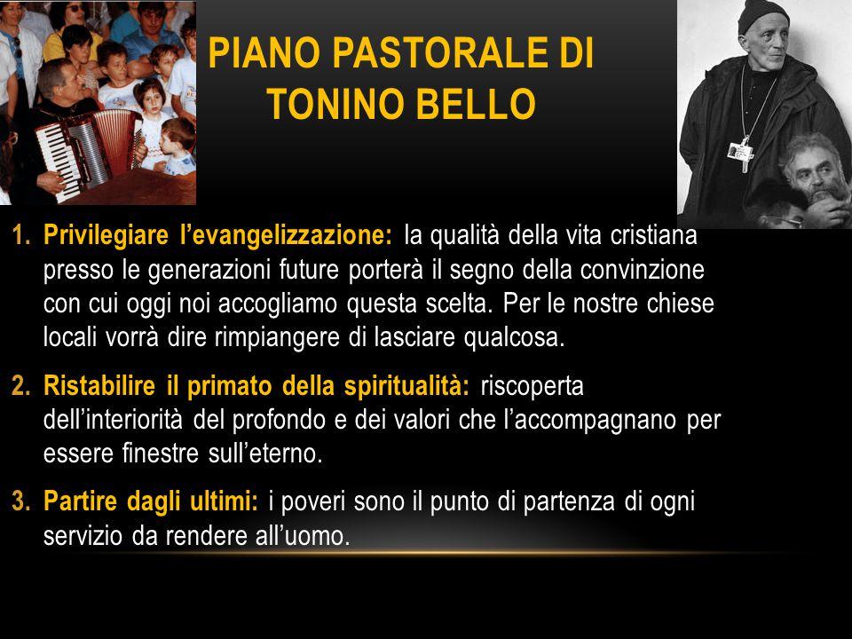 PIANO PASTORALE DI TONINO BELLO 1. Privilegiare l'evangelizzazione: la qualità della vita cristiana presso le generazioni future porterà il segno dell
