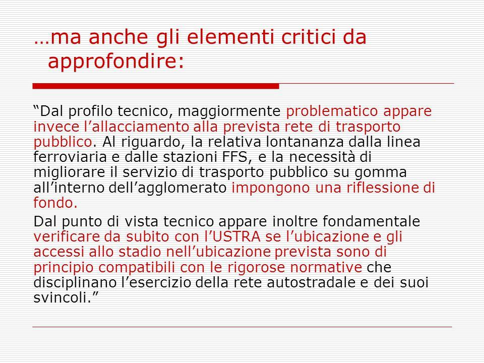 …ma anche gli elementi critici da approfondire: Dal profilo tecnico, maggiormente problematico appare invece l'allacciamento alla prevista rete di trasporto pubblico.