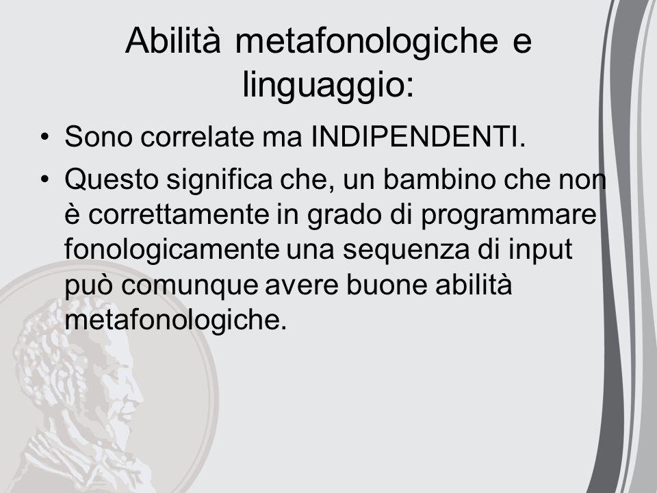 Abilità metafonologiche e linguaggio: Sono correlate ma INDIPENDENTI. Questo significa che, un bambino che non è correttamente in grado di programmare