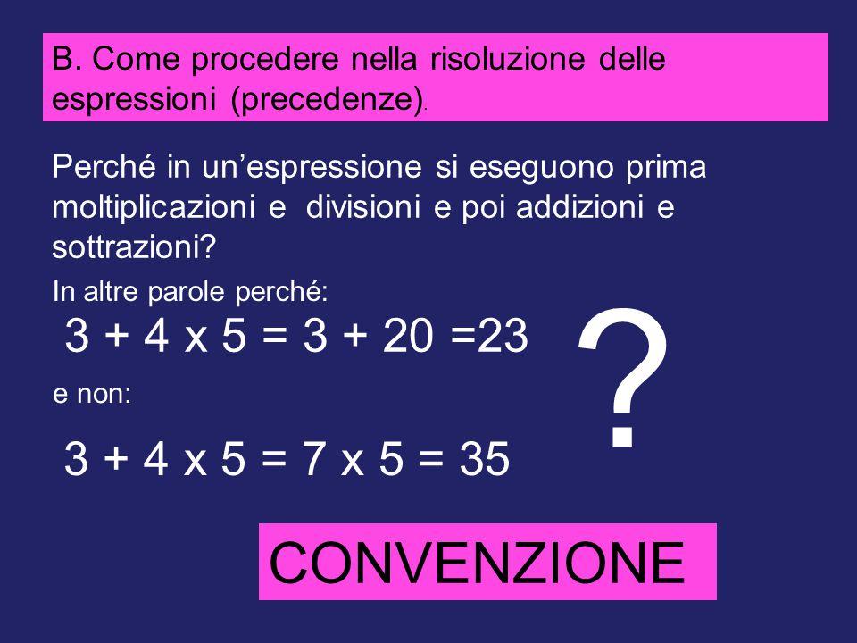 B. Come procedere nella risoluzione delle espressioni (precedenze). Perché in un'espressione si eseguono prima moltiplicazioni e divisioni e poi addiz