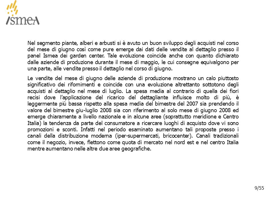 © 2005 ISMEA-Il mercato dei prodotti floricoli Job 6300 50/36 50/55 TIPOLOGIE DI PIANTE VERDI ACQUISTATE – LUGLIO '08 NOTA: quota percentuale calcolata come rapporto tra il numero di dichiarazioni di acquisto di ciascuna tipologia di piante verdi ed il numero complessivo di acquirenti piante.
