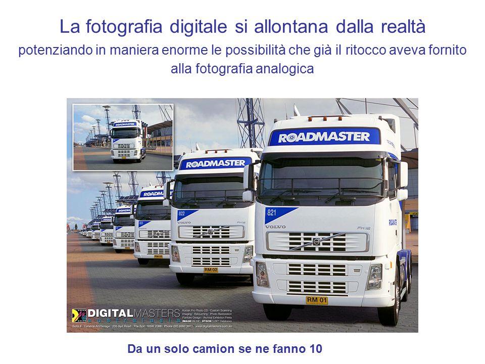 La fotografia digitale si allontana dalla realtà potenziando in maniera enorme le possibilità che già il ritocco aveva fornito alla fotografia analogica Da un solo camion se ne fanno 10