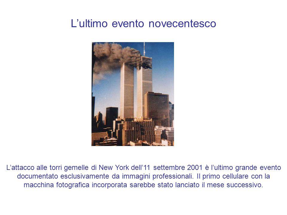 L'ultimo evento novecentesco L'attacco alle torri gemelle di New York dell'11 settembre 2001 è l'ultimo grande evento documentato esclusivamente da immagini professionali.