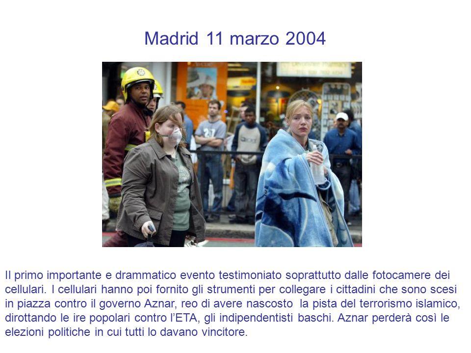 Madrid 11 marzo 2004 Il primo importante e drammatico evento testimoniato soprattutto dalle fotocamere dei cellulari.