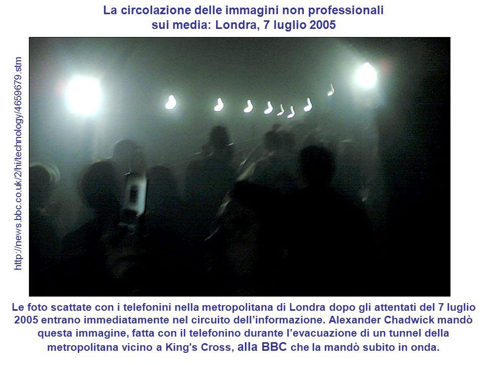 La circolazione delle immagini non professionali sui media: Londra, 7 luglio 2005 Le foto scattate con i telefonini nella metropolitana di Londra dopo gli attentati del 7 luglio 2005 entrano immediatamente nel circuito dell'informazione.