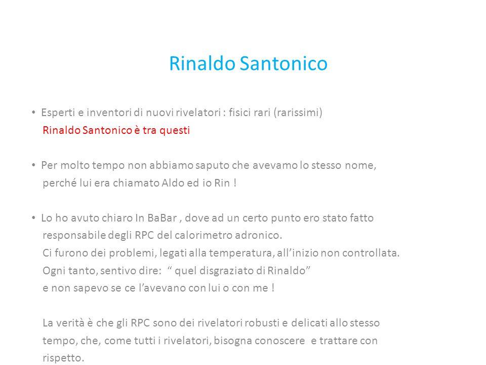 Rinaldo Santonico Esperti e inventori di nuovi rivelatori : fisici rari (rarissimi) Rinaldo Santonico è tra questi Per molto tempo non abbiamo saputo che avevamo lo stesso nome, perché lui era chiamato Aldo ed io Rin .