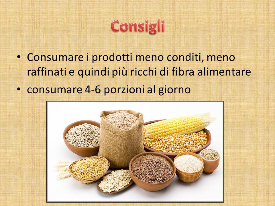 Consumare i prodotti meno conditi, meno raffinati e quindi più ricchi di fibra alimentare consumare 4-6 porzioni al giorno