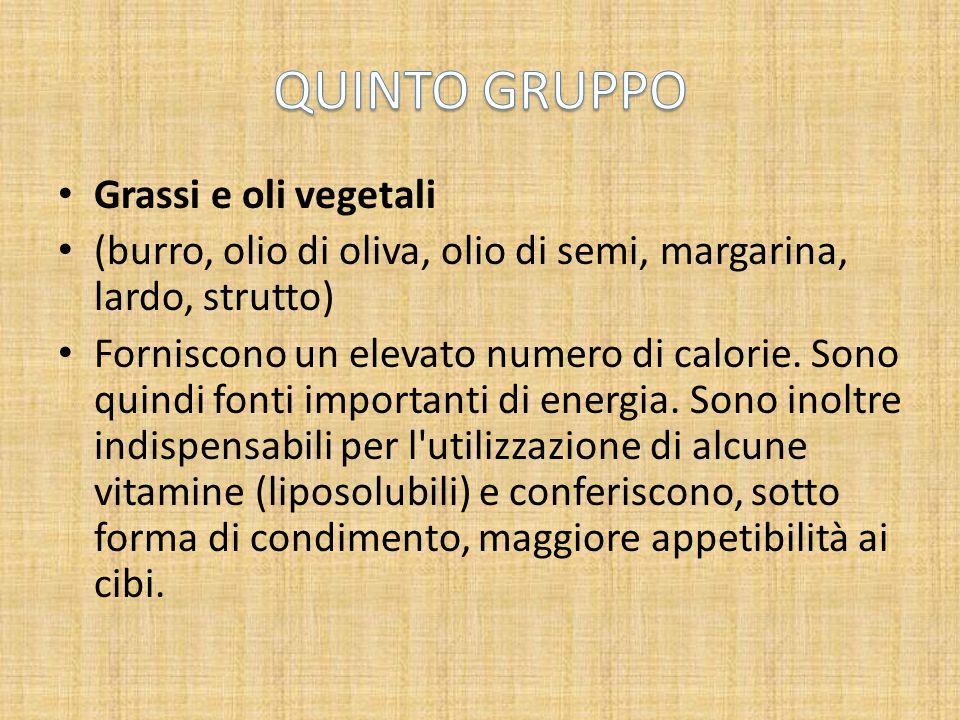 Grassi e oli vegetali (burro, olio di oliva, olio di semi, margarina, lardo, strutto) Forniscono un elevato numero di calorie.