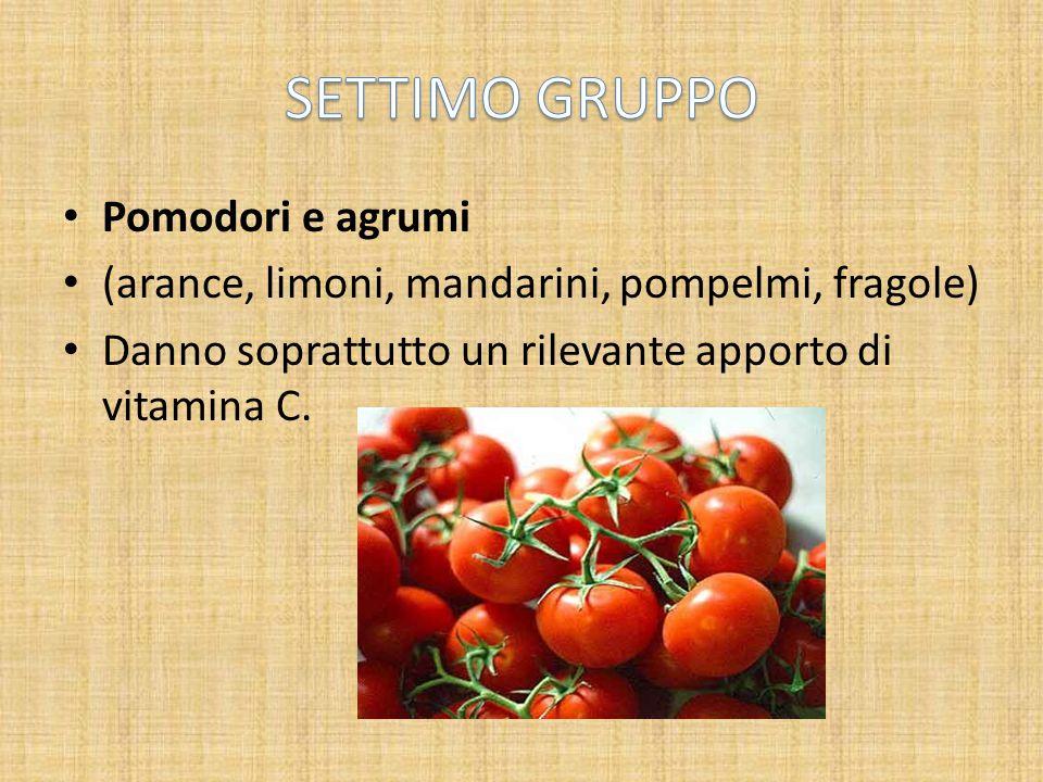 Pomodori e agrumi (arance, limoni, mandarini, pompelmi, fragole) Danno soprattutto un rilevante apporto di vitamina C.