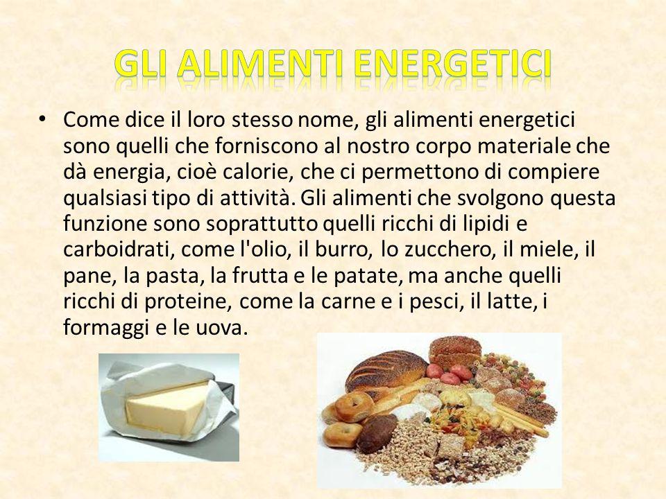 Come dice il loro stesso nome, gli alimenti energetici sono quelli che forniscono al nostro corpo materiale che dà energia, cioè calorie, che ci permettono di compiere qualsiasi tipo di attività.