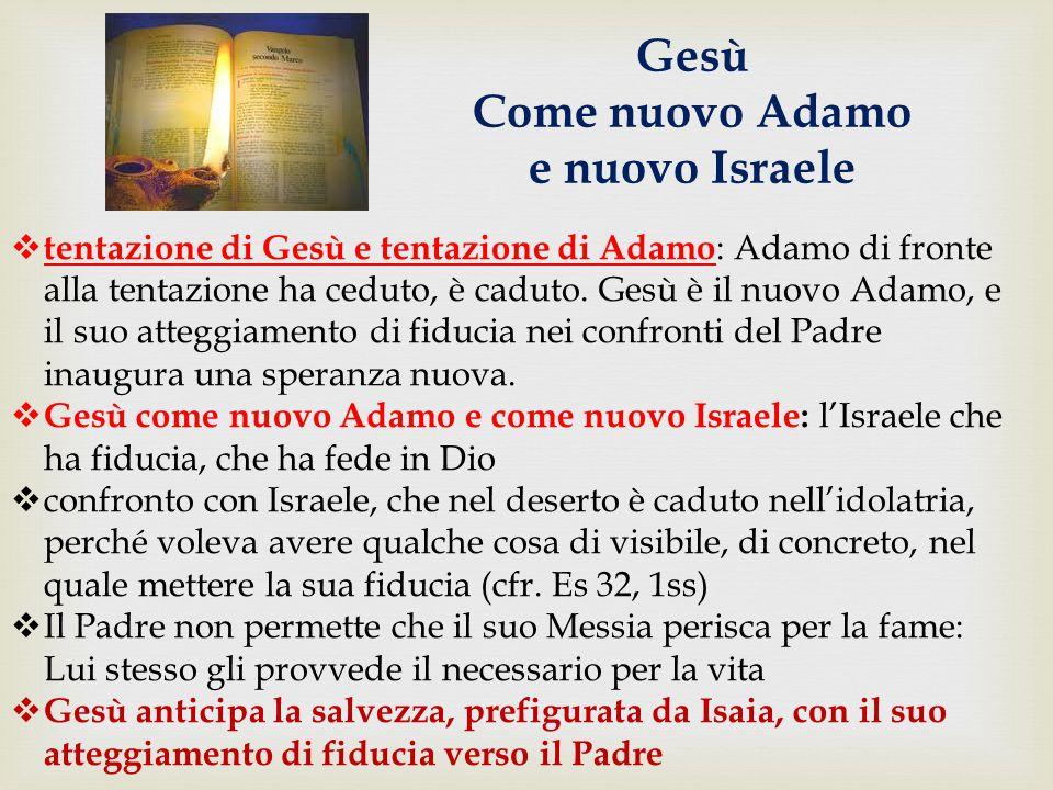 Gesù Come nuovo Adamo e nuovo Israele  tentazione di Gesù e tentazione di Adamo : Adamo di fronte alla tentazione ha ceduto, è caduto.