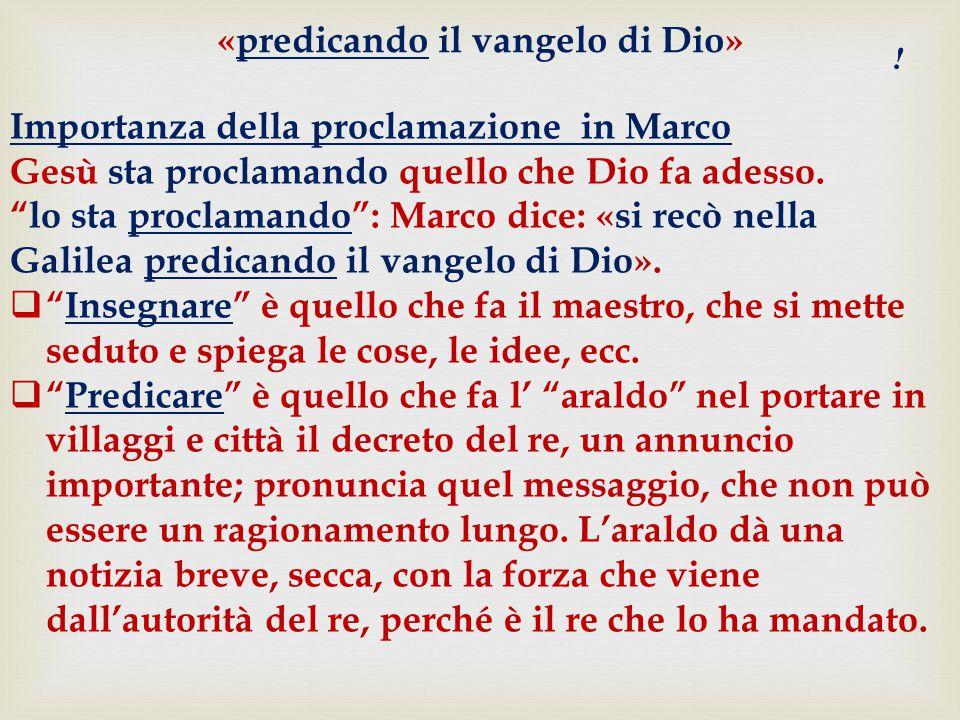 Importanza della proclamazione in Marco Gesù sta proclamando quello che Dio fa adesso.