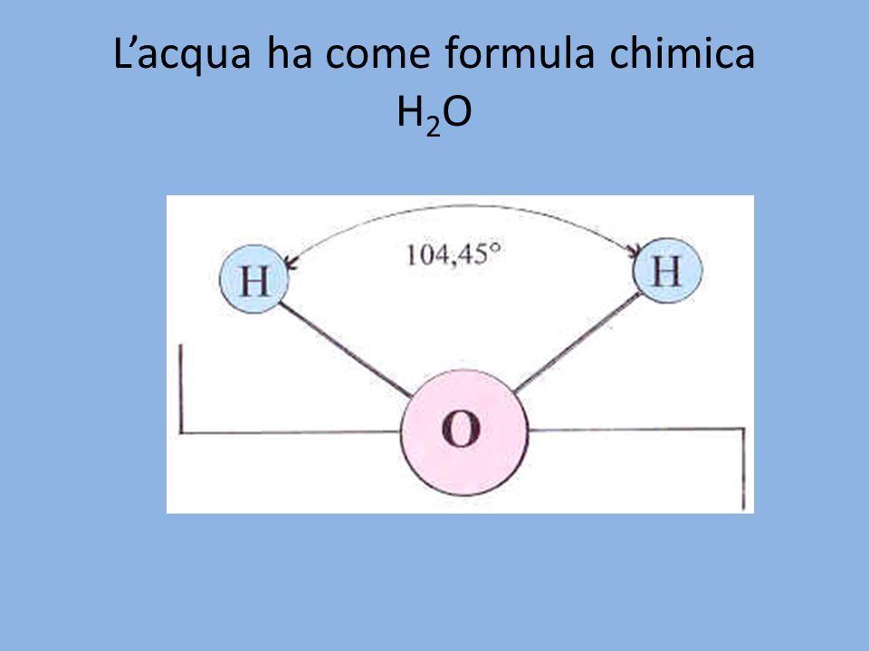 L'acqua ha come formula chimica H 2 O