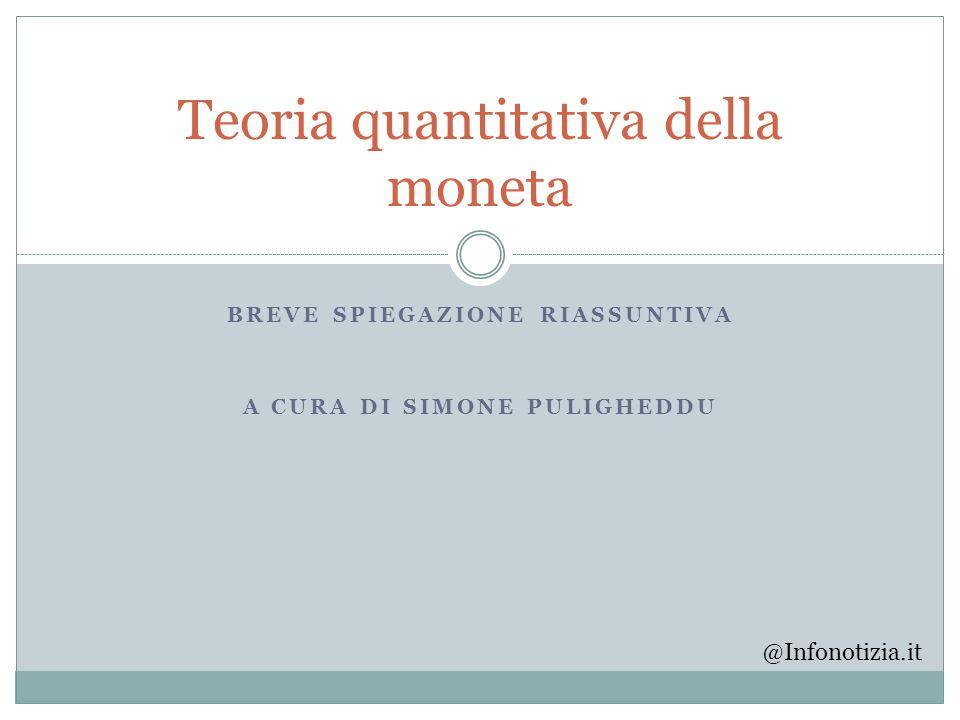 BREVE SPIEGAZIONE RIASSUNTIVA A CURA DI SIMONE PULIGHEDDU Teoria quantitativa della moneta @Infonotizia.it