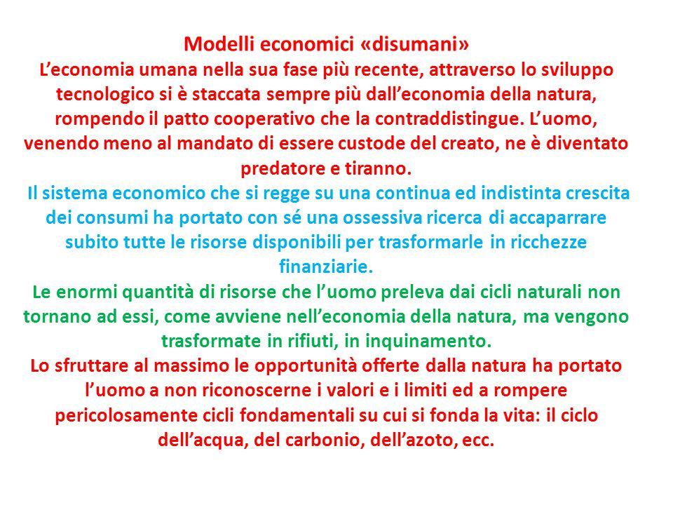 Modelli economici «disumani» L'economia umana nella sua fase più recente, attraverso lo sviluppo tecnologico si è staccata sempre più dall'economia de
