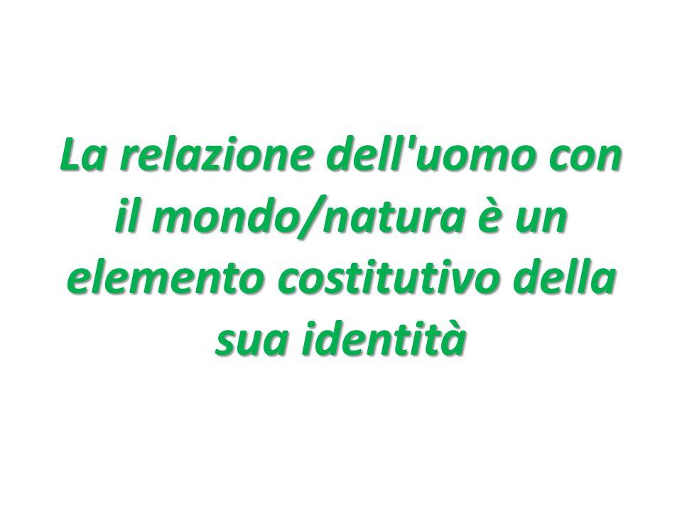La relazione dell'uomo con il mondo/natura è un elemento costitutivo della sua identità