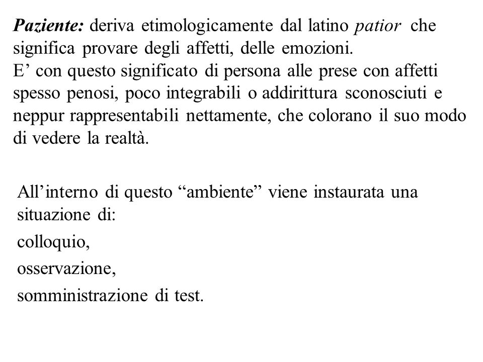 Lo psicologo clinico ed il paziente Clinico: da un punto di vista etimologico, deriva dal greco kline, che significa letto .