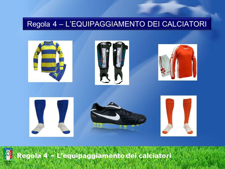 Regola 4 – L'equipaggiamento dei calciatori Regola 4 – L'EQUIPAGGIAMENTO DEI CALCIATORI