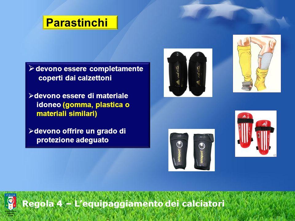 Regola 4 – L'equipaggiamento dei calciatori Parastinchi  devono essere completamente coperti dai calzettoni  devono essere di materiale idoneo (gomm