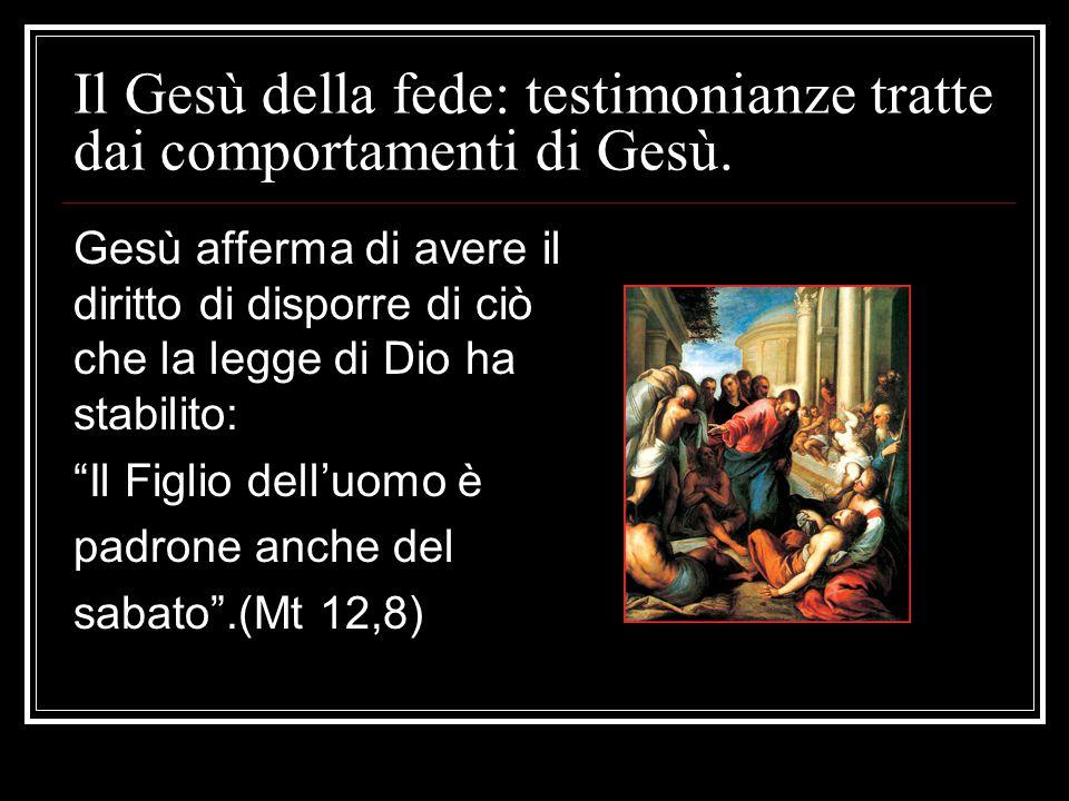 Il Gesù della fede: testimonianze tratte dai comportamenti di Gesù. Gesù afferma di avere il diritto di disporre di ciò che la legge di Dio ha stabili