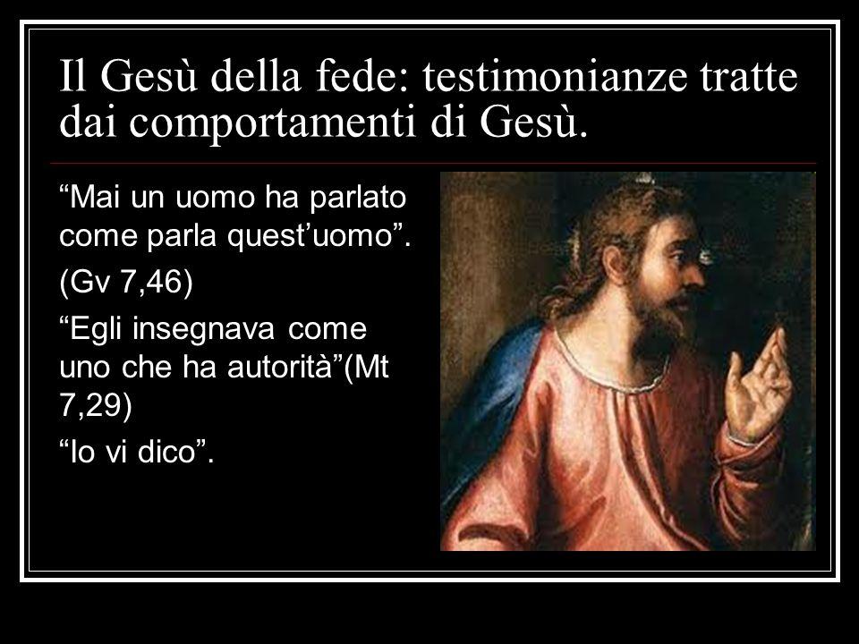 """Il Gesù della fede: testimonianze tratte dai comportamenti di Gesù. """"Mai un uomo ha parlato come parla quest'uomo"""". (Gv 7,46) """"Egli insegnava come uno"""