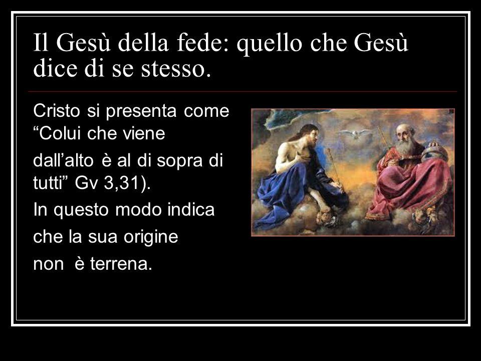 """Il Gesù della fede: quello che Gesù dice di se stesso. Cristo si presenta come """"Colui che viene dall'alto è al di sopra di tutti"""" Gv 3,31). In questo"""
