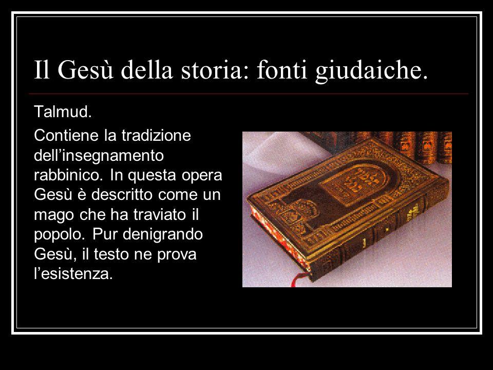 Il Gesù della storia: fonti giudaiche.Talmud. Contiene la tradizione dell'insegnamento rabbinico.