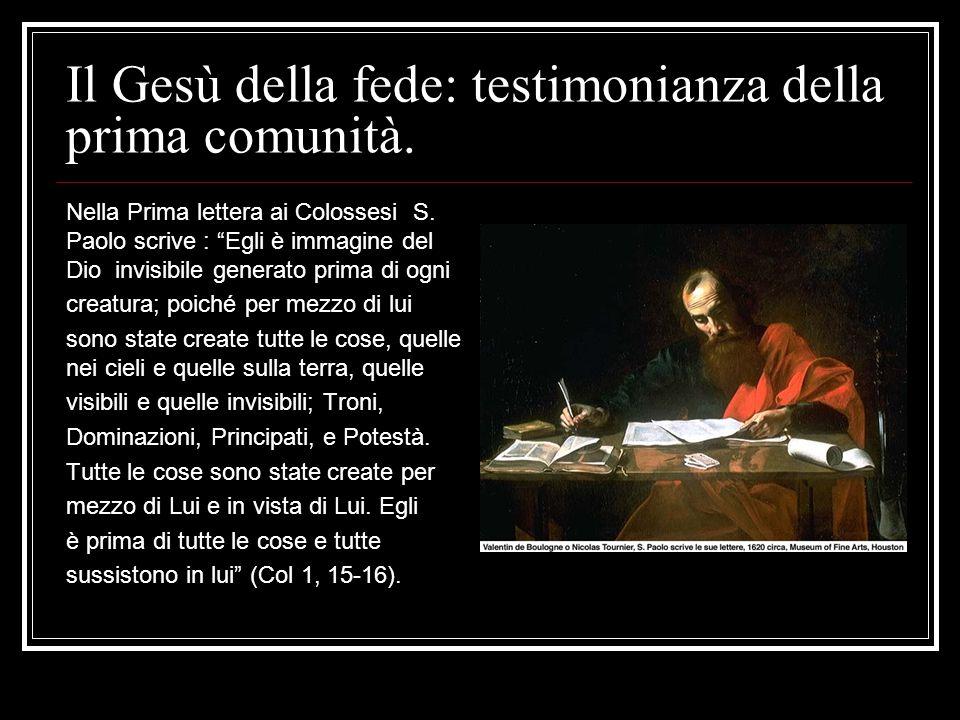 """Il Gesù della fede: testimonianza della prima comunità. Nella Prima lettera ai Colossesi S. Paolo scrive : """"Egli è immagine del Dio invisibile generat"""